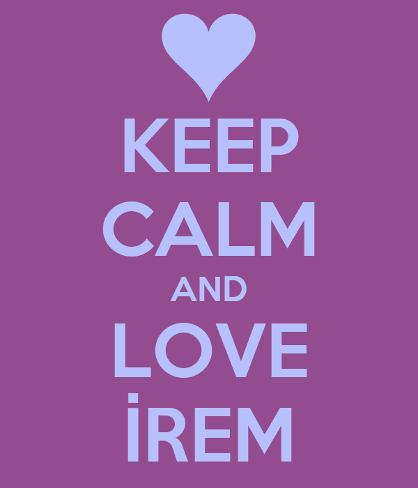KEEP CALM AND LOVE İREM