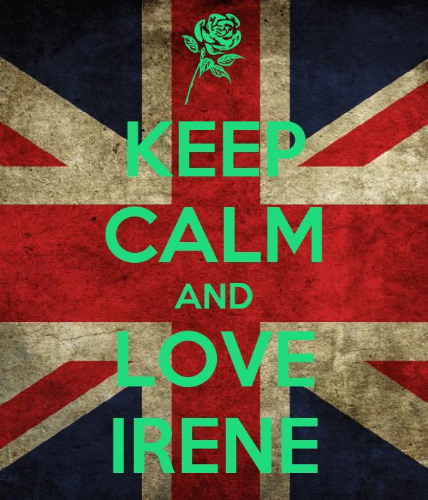KEEP CALM AND LOVE IRENE