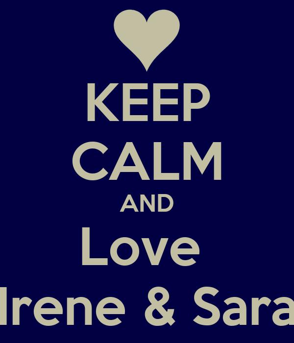 KEEP CALM AND Love   Irene & Sara