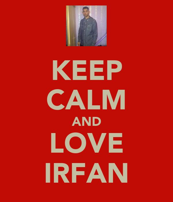 KEEP CALM AND LOVE IRFAN