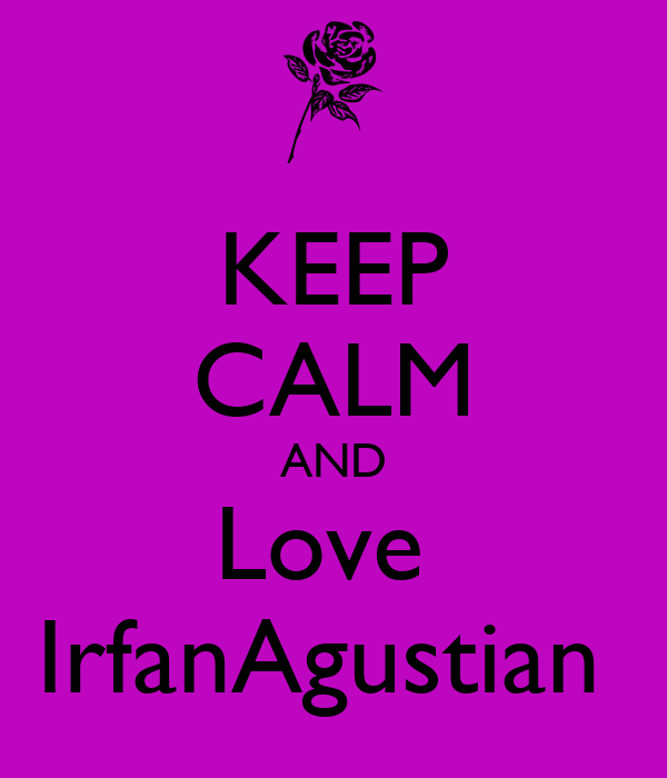 KEEP CALM AND Love  IrfanAgustian