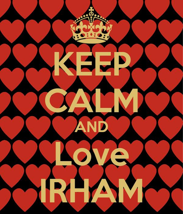 KEEP CALM AND Love IRHAM