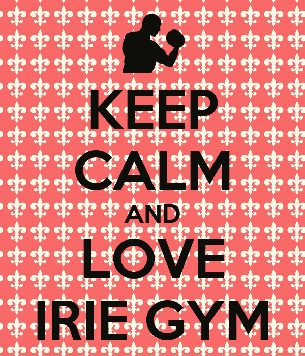 KEEP CALM AND LOVE IRIE GYM