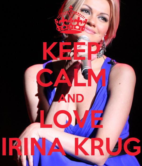 KEEP CALM AND LOVE IRINA KRUG