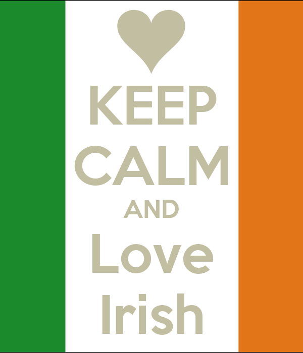 KEEP CALM AND Love Irish