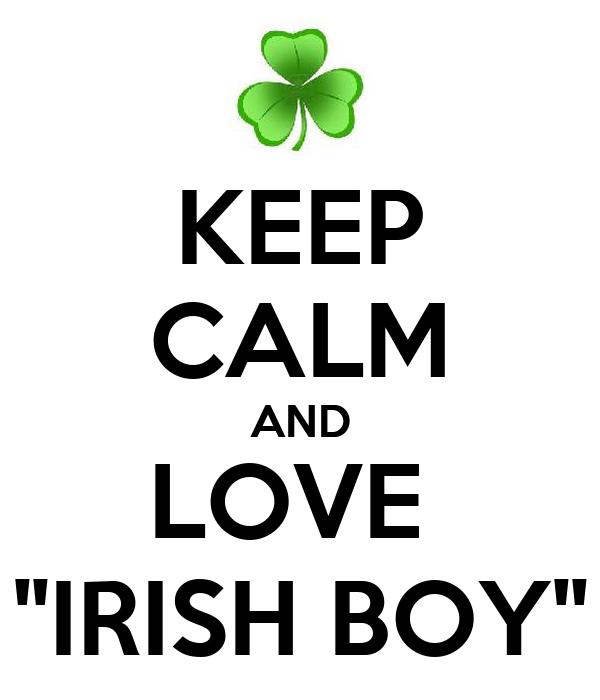 KEEP CALM AND LOVE  ''IRISH BOY''