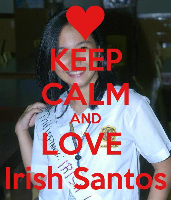 KEEP CALM AND LOVE  Irish Santos