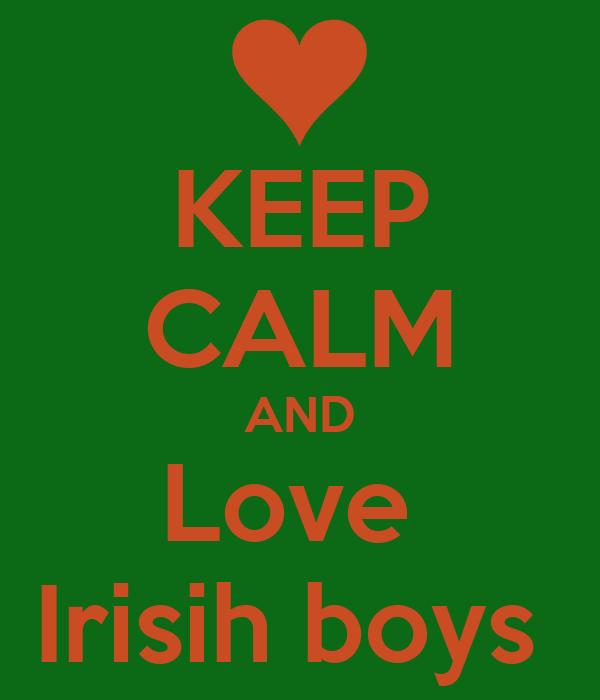 KEEP CALM AND Love  Irisih boys