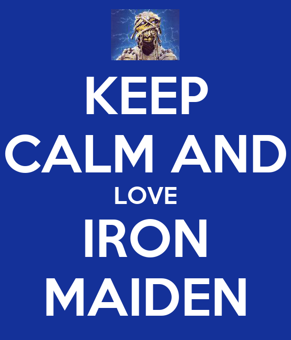 KEEP CALM AND LOVE IRON MAIDEN