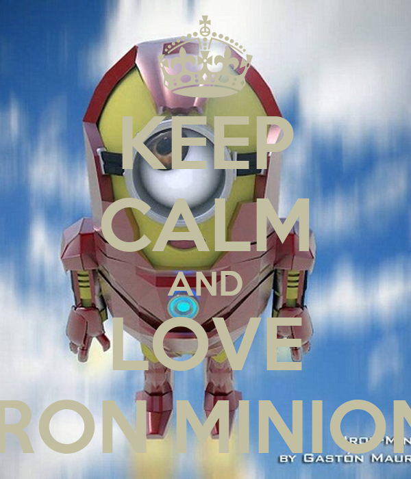 KEEP CALM AND LOVE IRON MINION