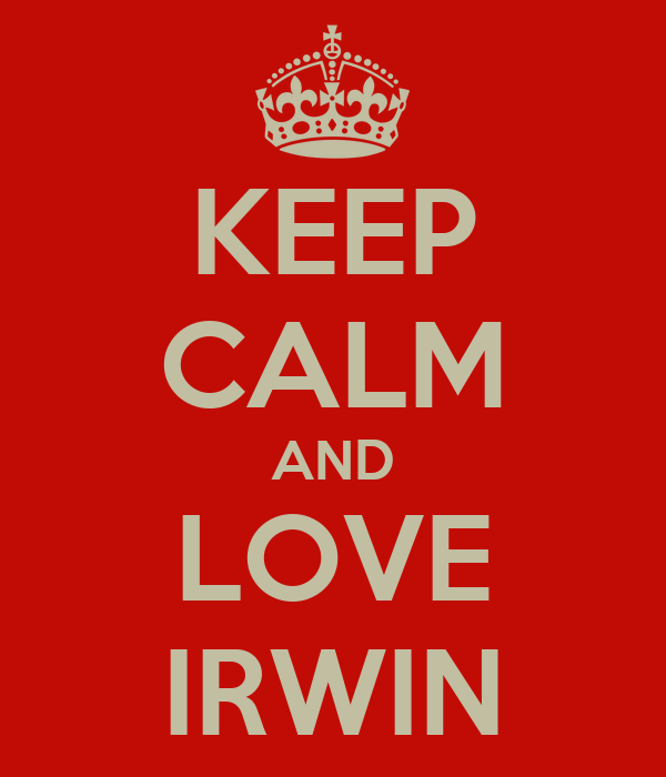 KEEP CALM AND LOVE IRWIN