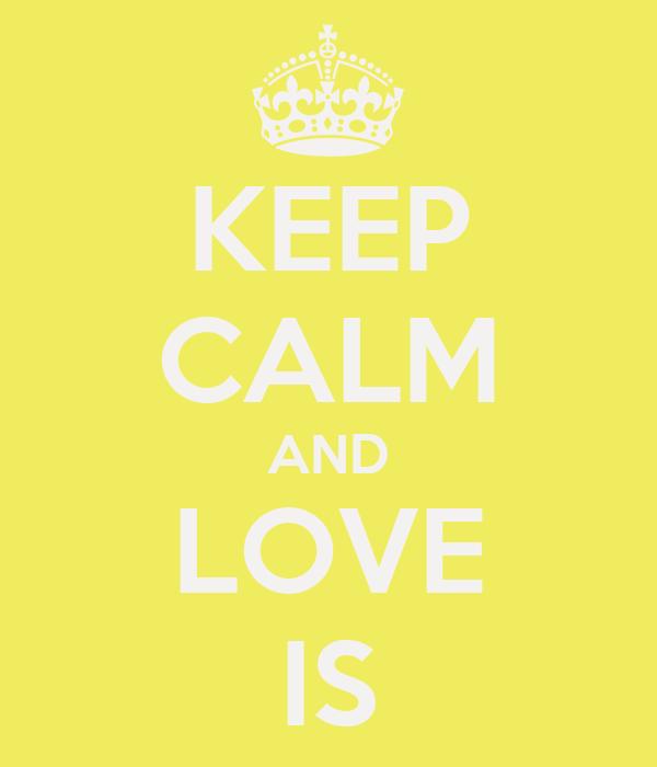 KEEP CALM AND LOVE IS
