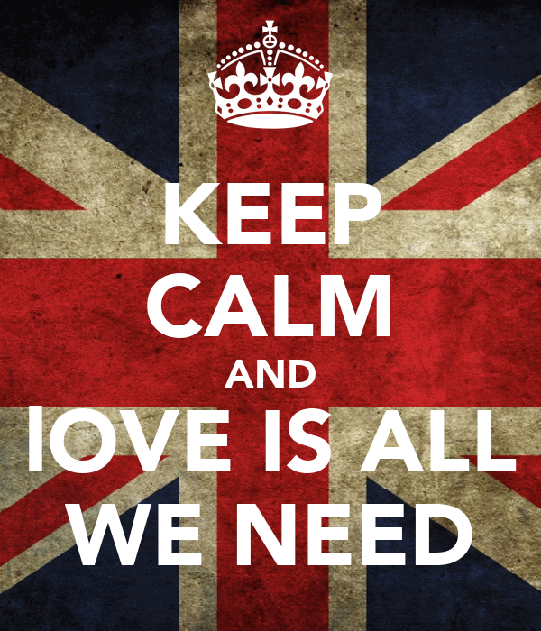 KEEP CALM AND lOVE IS ALL WE NEED