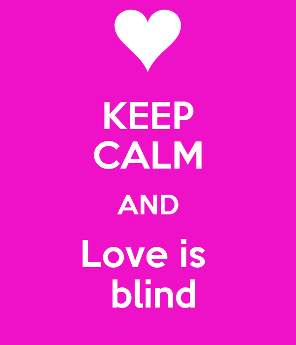 KEEP CALM AND Love is   blind