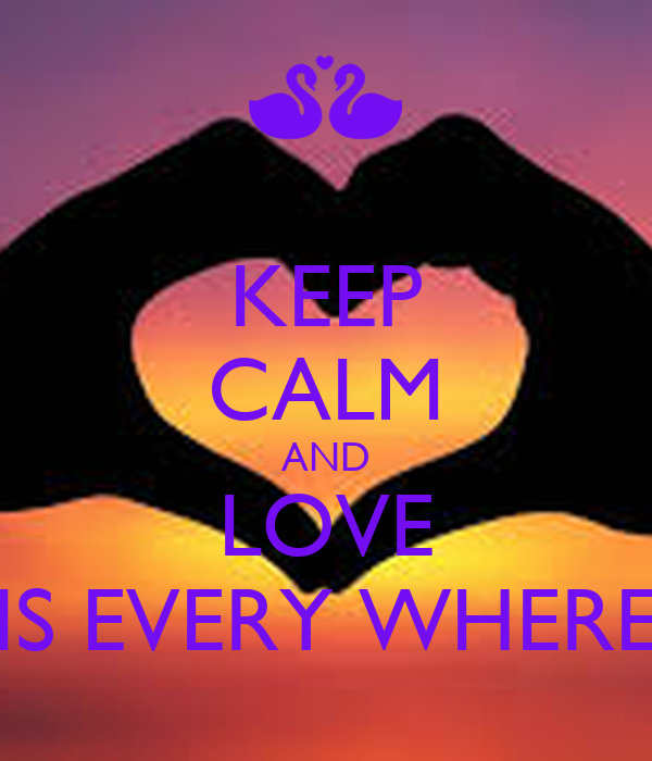 KEEP CALM AND LOVE IS EVERY WHERE