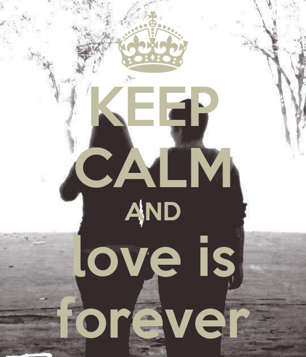 KEEP CALM AND love is forever