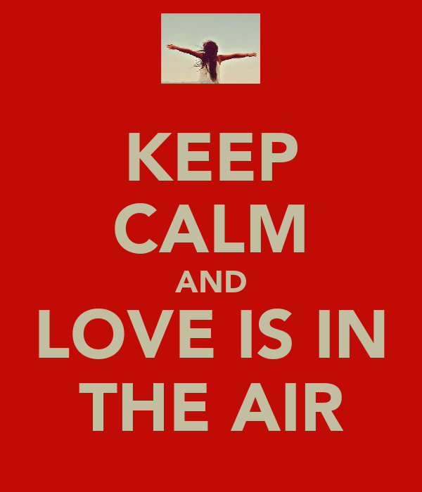 KEEP CALM AND LOVE IS IN THE AIR