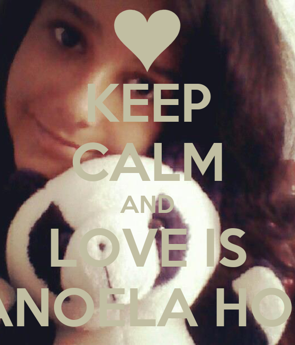 KEEP CALM AND LOVE IS MANOELA HORA
