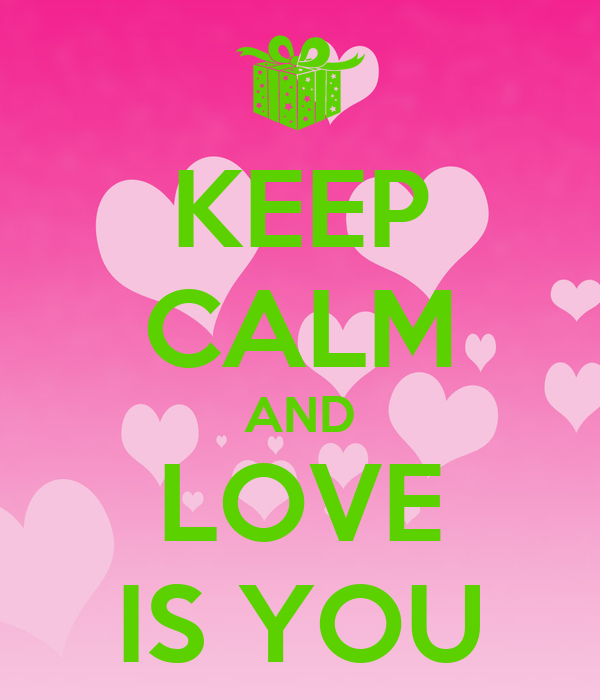KEEP CALM AND LOVE IS YOU
