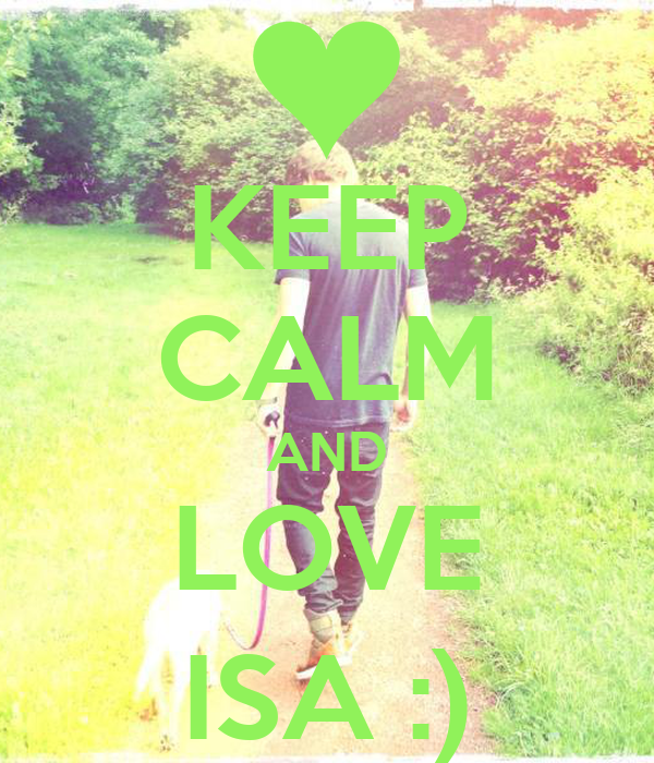 KEEP CALM AND LOVE ISA :)