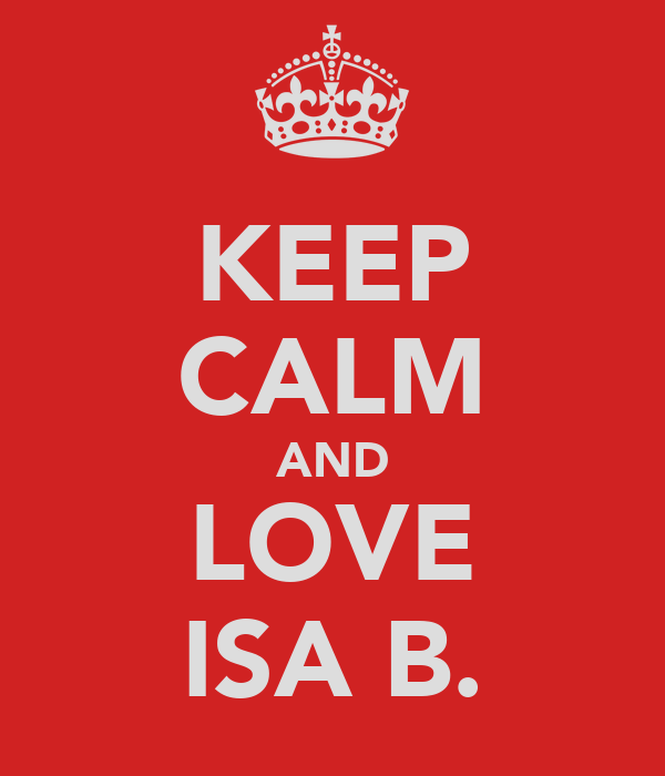 KEEP CALM AND LOVE ISA B.