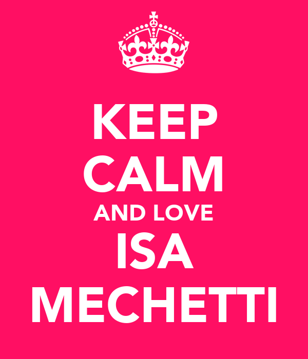 KEEP CALM AND LOVE ISA MECHETTI