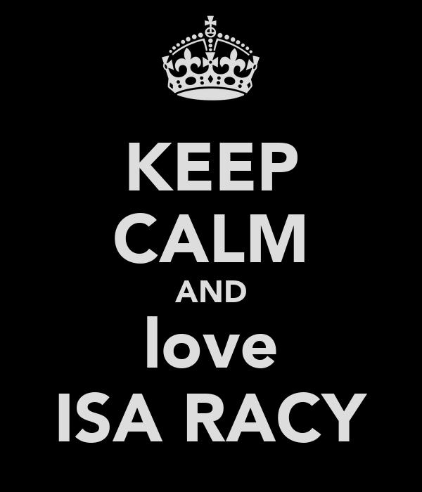 KEEP CALM AND love ISA RACY