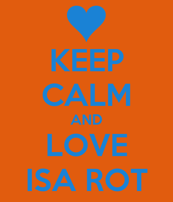 KEEP CALM AND LOVE ISA ROT