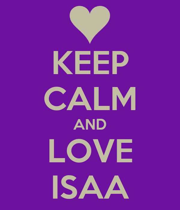 KEEP CALM AND LOVE ISAA