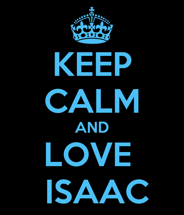 KEEP CALM AND  LOVE    ISAAC