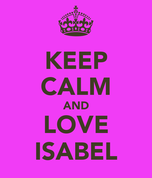 KEEP CALM AND LOVE ISABEL