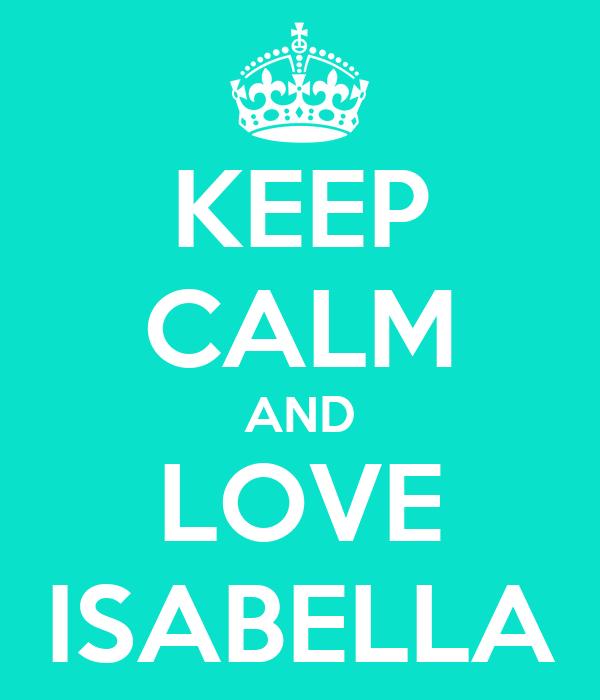 KEEP CALM AND LOVE ISABELLA