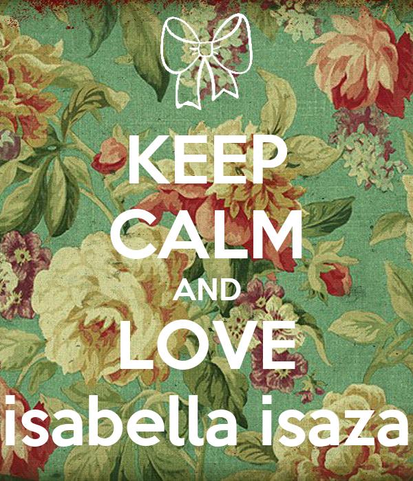 KEEP CALM AND LOVE isabella isaza