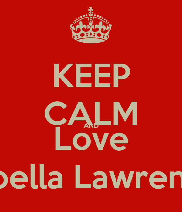 KEEP CALM AND Love Isabella Lawrence
