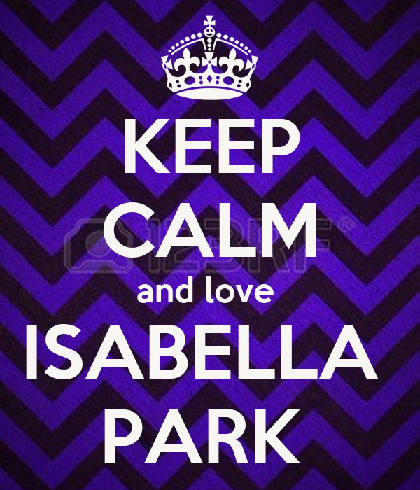 KEEP CALM and love  ISABELLA  PARK