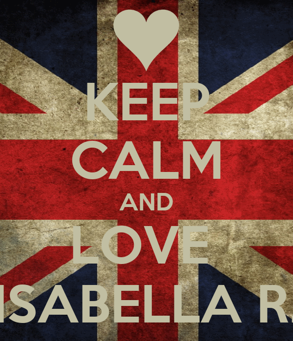 KEEP CALM AND LOVE  ISABELLA R.