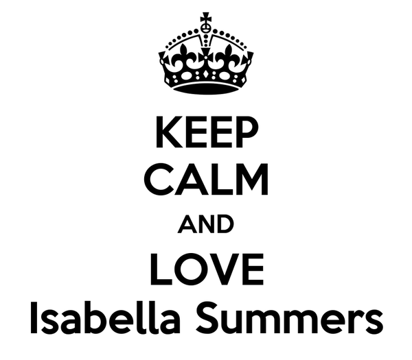 KEEP CALM AND LOVE Isabella Summers