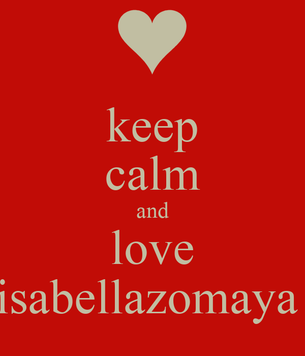 keep calm and love isabellazomaya