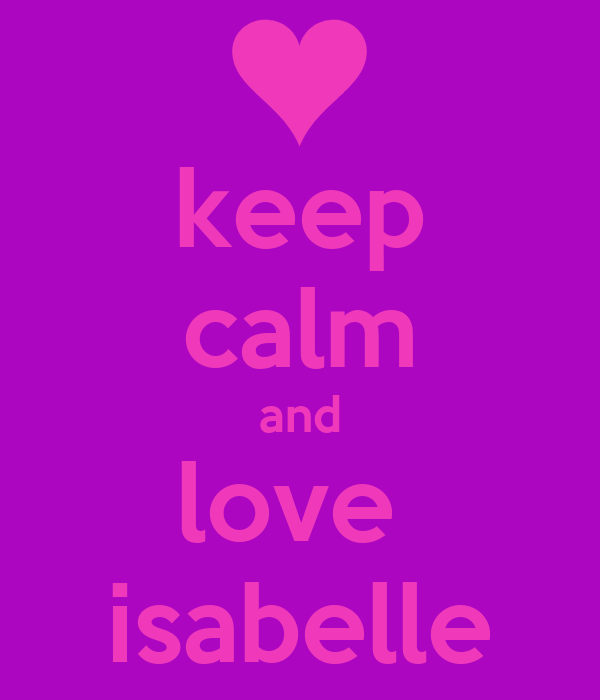 keep calm and love  isabelle