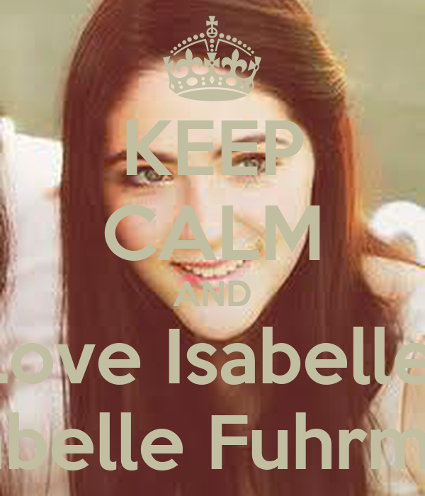 KEEP CALM AND Love Isabelle  Isabelle Fuhrman