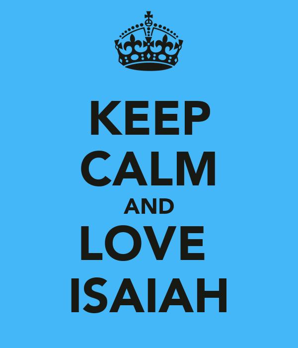 KEEP CALM AND LOVE  ISAIAH
