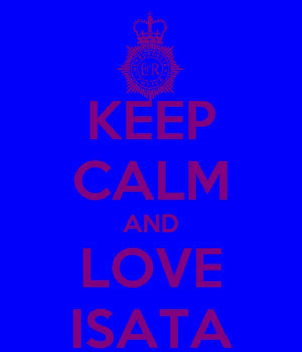 KEEP CALM AND LOVE ISATA