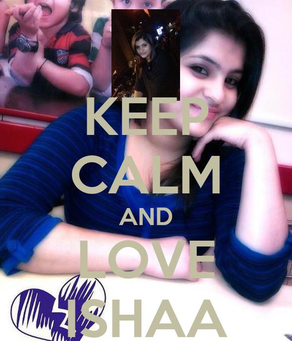 KEEP CALM AND LOVE ISHAA