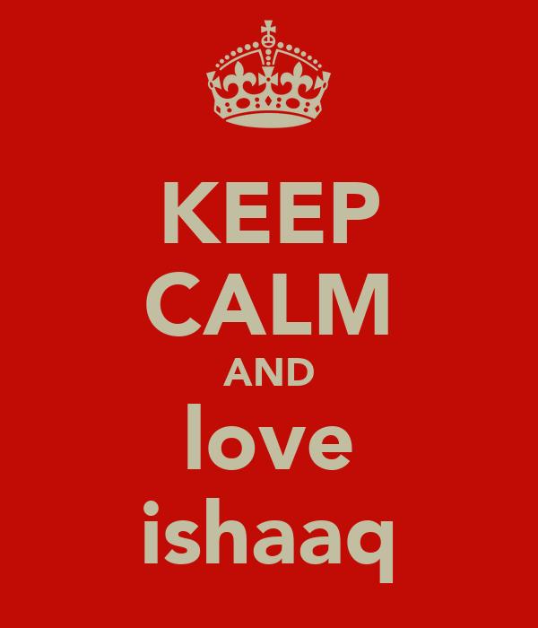 KEEP CALM AND love ishaaq