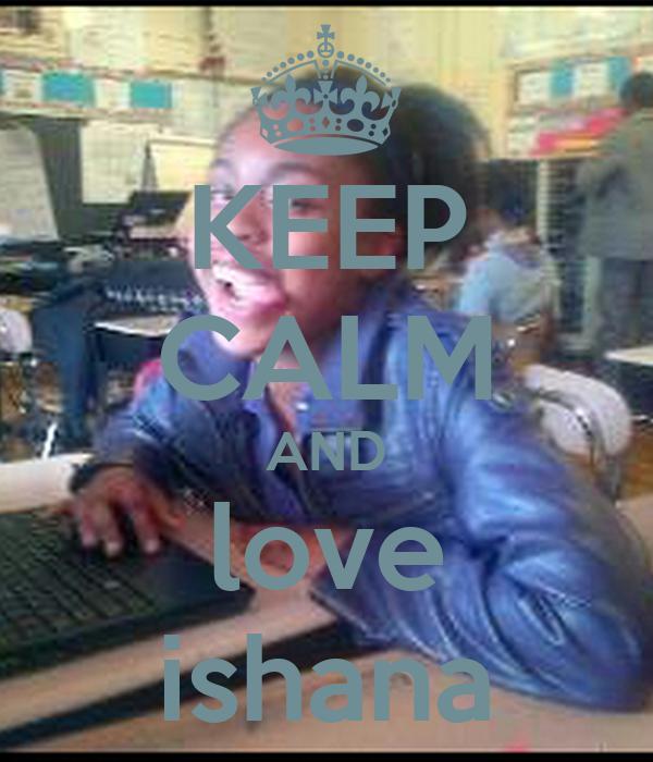 KEEP CALM AND love ishana