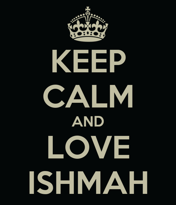 KEEP CALM AND LOVE ISHMAH