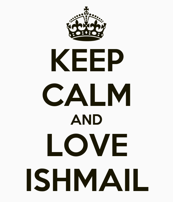 KEEP CALM AND LOVE ISHMAIL