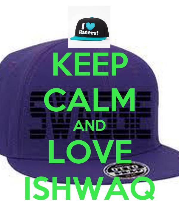 KEEP CALM AND LOVE ISHWAQ