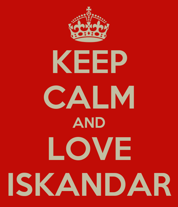 KEEP CALM AND LOVE ISKANDAR