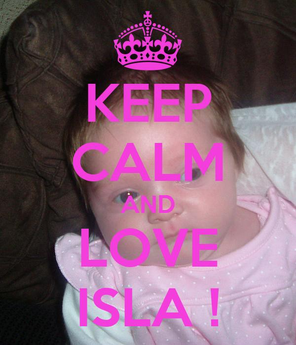 KEEP CALM AND LOVE ISLA !